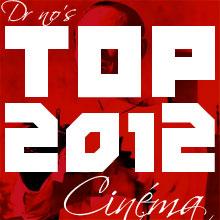 LE TOP 10 CINÉMA 2012 DU DOCTEUR NO
