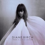 Music Mini Review : Diane Birch, Speak A Little Louder Deluxe Edition (S-Curve Records, import)