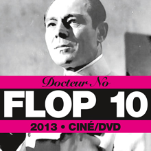 Les Flops cinéma/DVD 2013 du Docteur No