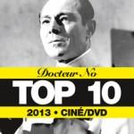 Le Top 10 Cinéma/DVD 2013 du Docteur No