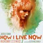 MOVIE MINI REVIEW : Maintenant C'est Ma Vie (How I Live Now)