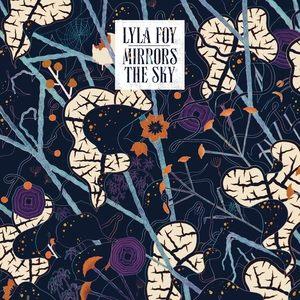 Music Mini Review: Lyla Foy – Mirrors the Sky (Sub Pop)
