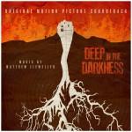 Music Mini Review : OST Deep In The Darkness de Matthew Llewellyn (Screamworks Records)