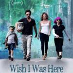 Wish I Was Here de Zach Braff: la date de sortie et l'avant première française