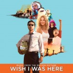 Music Mini Review : Wish I Was Here Soundtrack (Columbia)