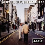 Music Review : Oasis, (What's The Story) Morning Glory (Remastered- Deluxe Edition) (Big Brother/PIAS)