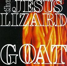 Ces disques dont on ne peut pas se débarrasser : Jesus Lizard, Goat