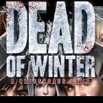 Dead of Winter : Une apocalypse zombie au cœur de l'hiver, c'est doublement la m… !