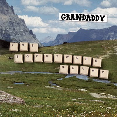 CES DISQUES DONT ON NE PEUT PAS SE DEBARRASSER : GRANDADDY, THE SOPHTWARE SLUMP