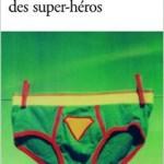 «La vie sexuelle des super-héros» : post-coïtum héroïsme triste