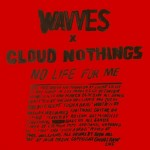MUSIC MINI REVIEW : WAVVES x CLOUD NOTHINGS, NO LIFE FOR ME