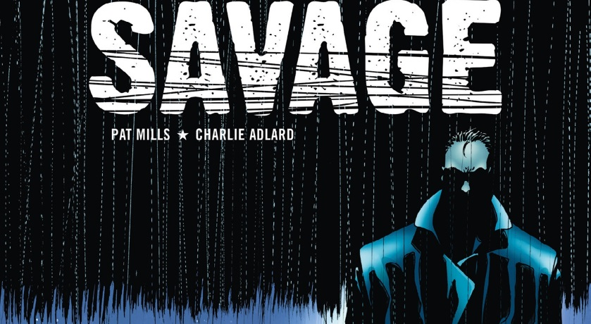 On a lu…Savage de Pat Mills et Charlie Adlard