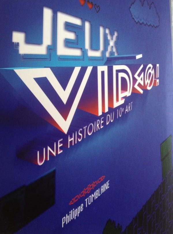 Jeux Vidéo ! : une histoire du 10e Art