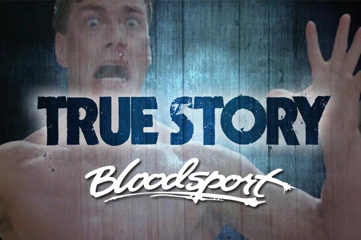 True Story #4 : Bloodsport