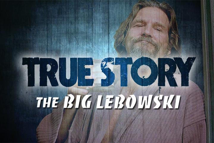 True Story #5 : The Big Lebowski