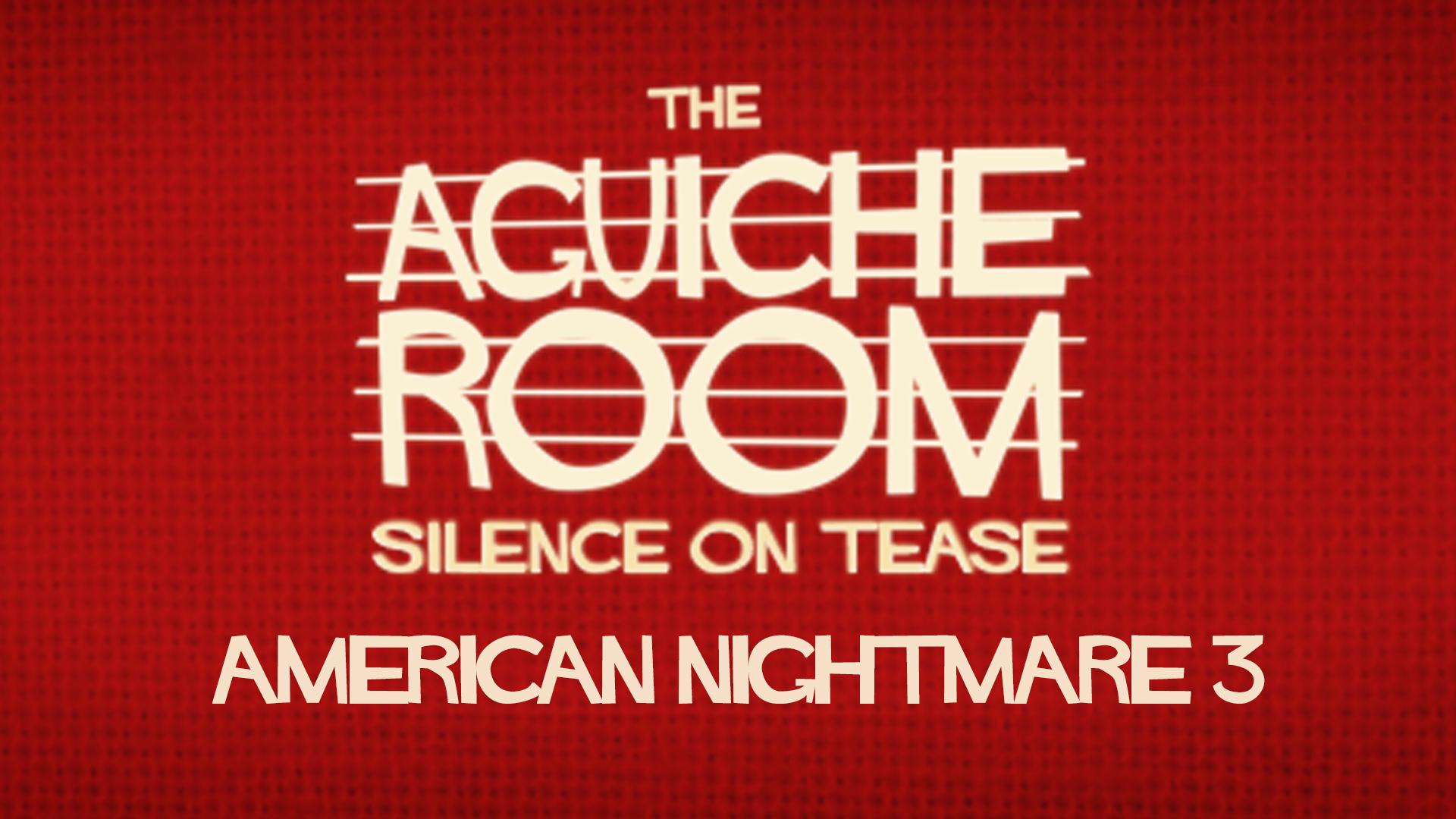 The Aguiche Room : American Nightmare 3
