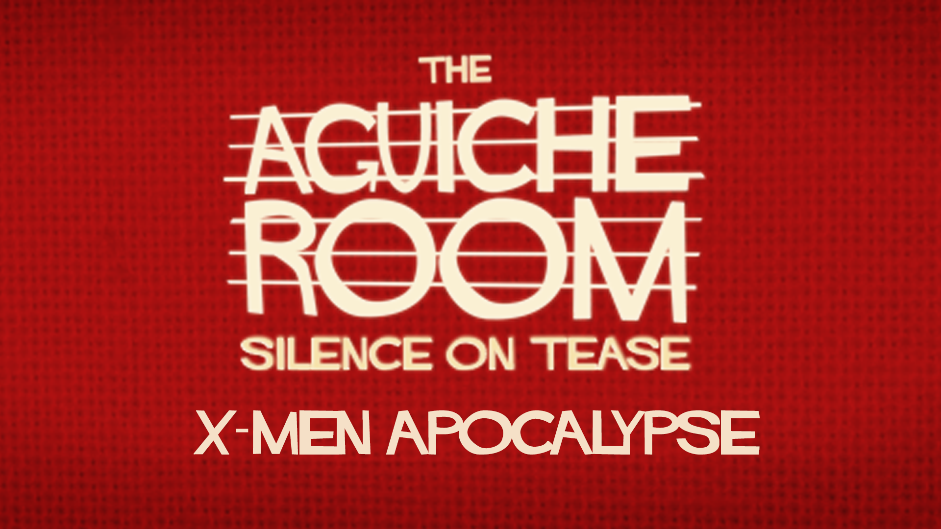 The Aguiche Room : X-Men Apocalypse