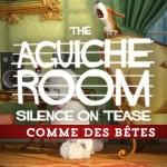 The Aguiche Room : Comme des bêtes