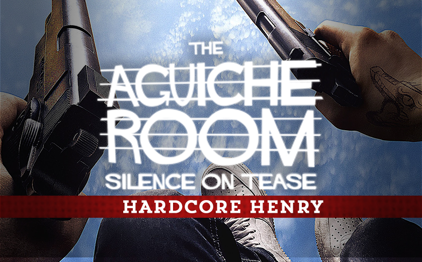 The Aguiche Room : Hardcore Henry
