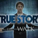 True Story #11 : The Walk