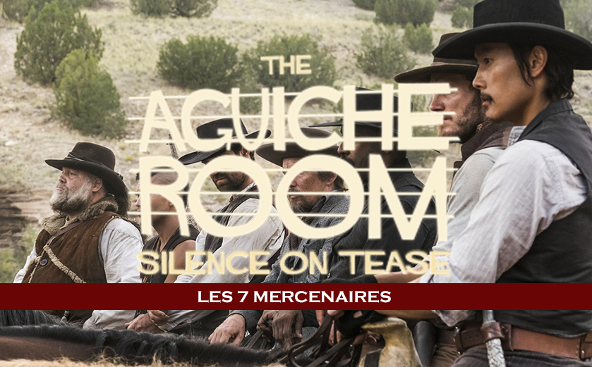 The Aguiche Room : Les 7 Mercenaires