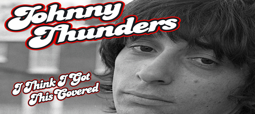 #Critique Johnny Thunders – I Think I Got This Covered