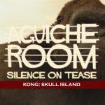 #AguicheRoom Kong : Skull Island