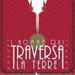#Critique L'homme qui traversa la terre : steampunk au royaume de Jules Verne