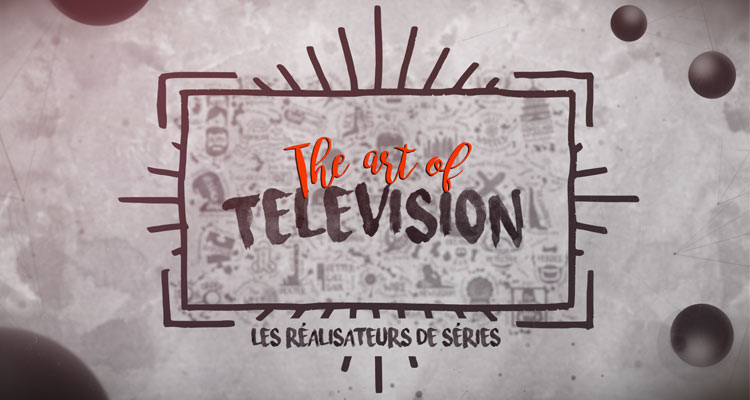 #SeriesMania The Art of Television (partie 2)