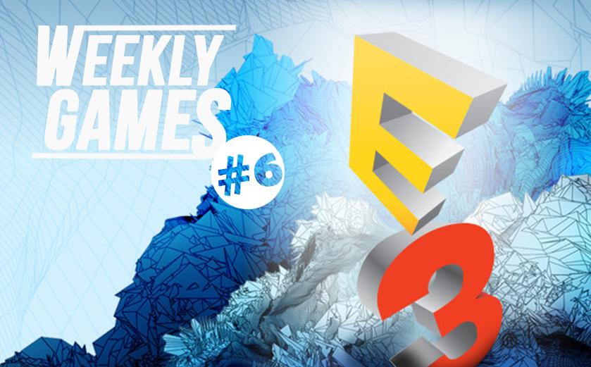 #news Weekly Games #6 – Spécial pré-E3 2017