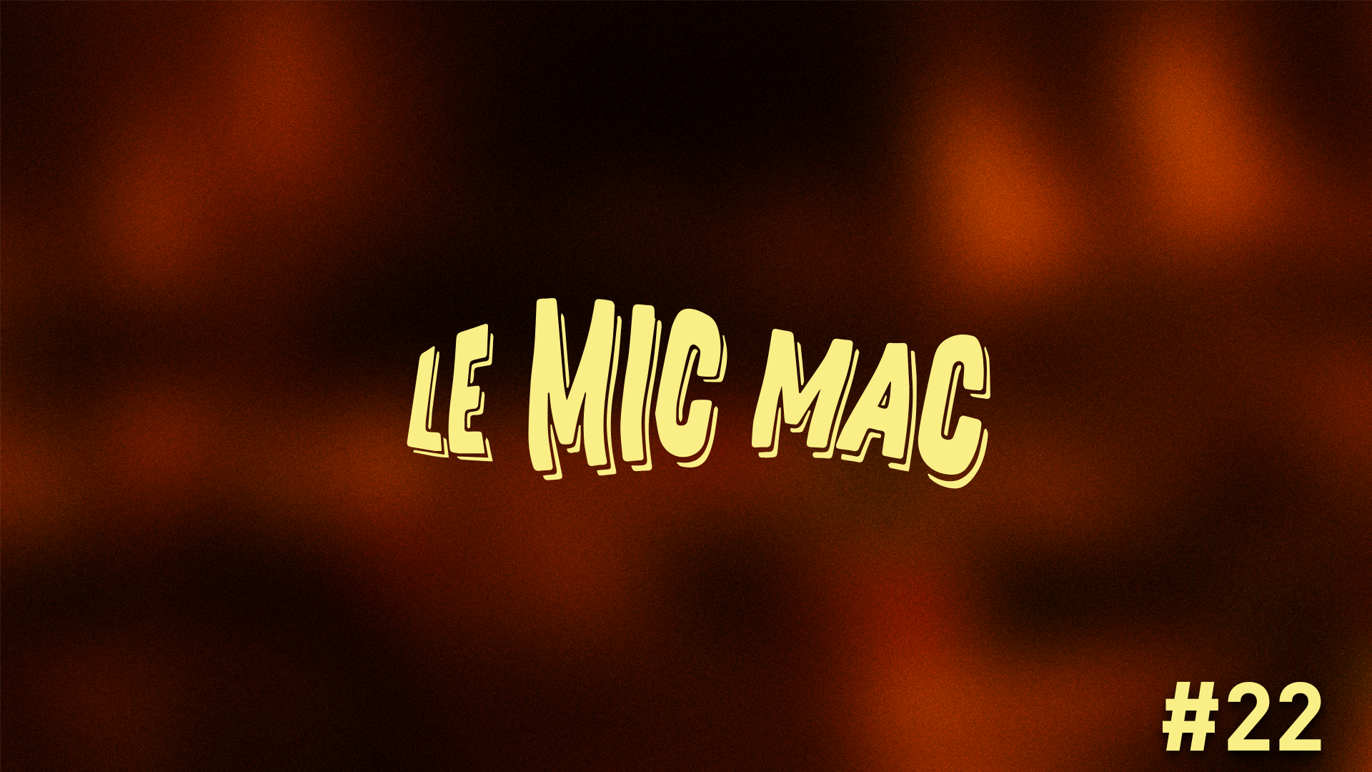 Au Tour du Mic – Mic Mac #22: 11/09/2019 au 06/10/2019
