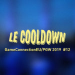 Au Tour du Mic – Cooldown #12 Game Connection Europe/ Paris Games Week 2019