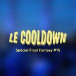 Cooldown #15 Spécial Final Fantasy Partie 2: L'époque SquareEnix et l'esprit de la licence