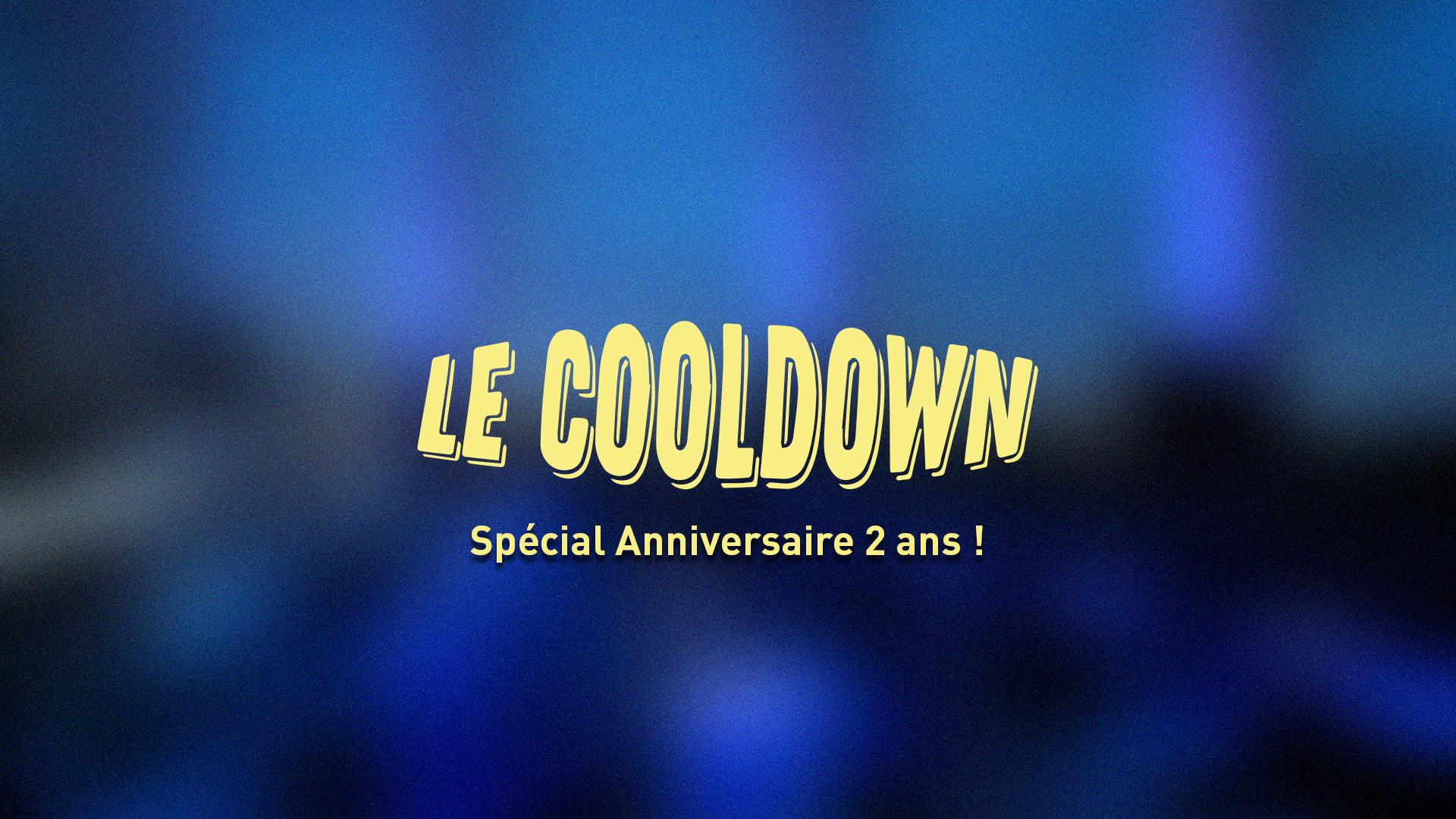 Cooldown #16 Spécial Anniversaire 2 ans