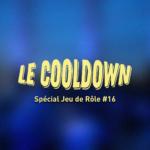 Cooldown #17 Spécial Jeu de Rôle Partie 2 Panorama de quelques (nombreux) Univers