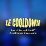 Cooldown #17 Spécial Jeu de Rôle Partie 1 Des Origines à Nos Jours