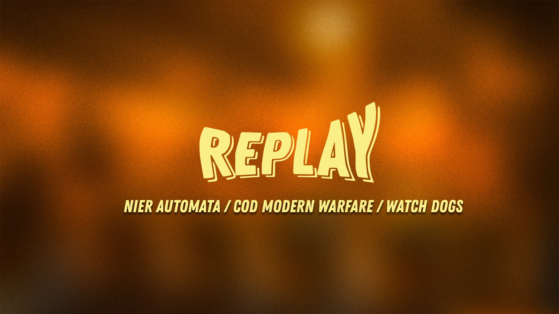 Replay #11 : Watch Dogs/NieR Automata/Modern Warfare